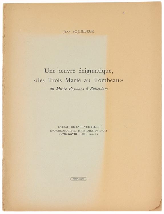 UNE OEUVRE ENIGMATIQUE, LES TROIS MARIE AU TOMBEAU du Musée Boymans à Rotterdam.