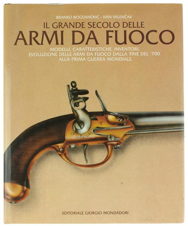 IL GRANDE SECOLO DELLE ARMI DA FUOCO. Modelli, caratteristiche, inventori, evoluzione delle armi da fuoco dalla fine del '700 alla prima guerra mondiale.