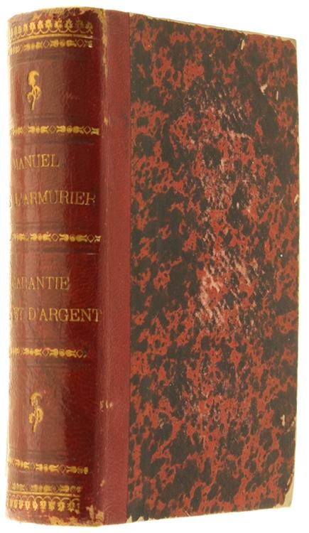 MANUEL DE L'ARMURIER, DU FOURBISSEUR ET DE L'ARQUEBUSIER, ou traité complet et simplifié de ces arts - NOUVEAU MANUEL SIMPLIFIE' DE LA GARANTIE DES MATIERES ET OUVRAGES D'OR ET D'ARGENT...
