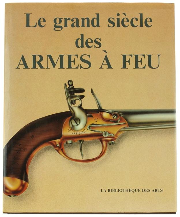 LE GRAND SIECLE DES ARMES A FEU.