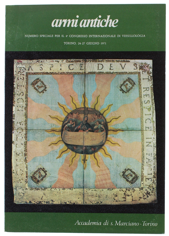 ARMI ANTICHE. Bollettino dell'Accademia di S.Marciano. Numero speciale per il 4° Congresso Internazionale di Vessillologia. Torino 24-27 giugno 1971.