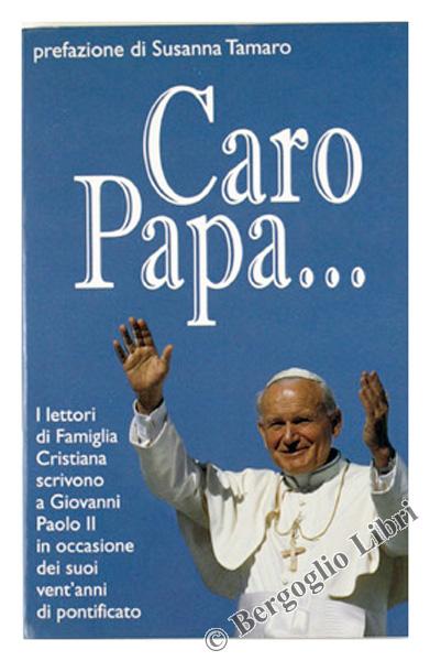 CARO PAPA... I lettori di Famiglia Crisitiana scrivono a Giovanni Paolo II per i suoi vent'anni di pontificato.