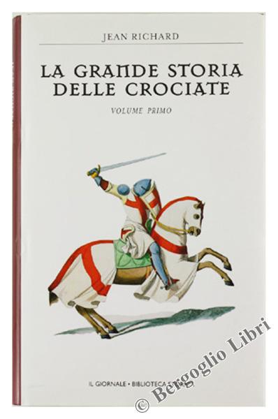 LA GRANDE STORIA DELLE CROCIATE. Volume primo.