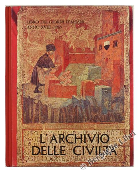 L'ARCHIVIO DELLE CIVILTA'. Libro dei giorni italiani. Anno XVIII - 1969.