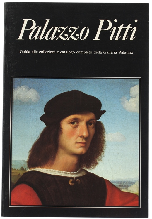 PALAZZO PITTI. Guida alle collezioni e catalogo completo della Galleria Palatina.