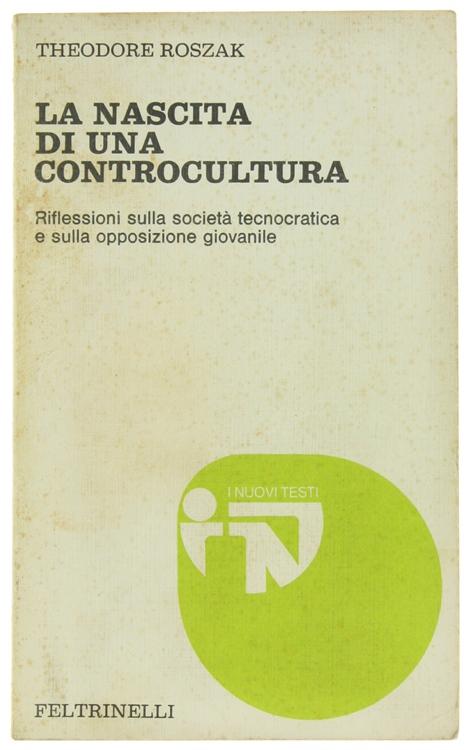 LA NASCITA DI UNA CONTROCULTURA. Riflessioni sulla società tecnocratica e sulla opposizione giovanile.