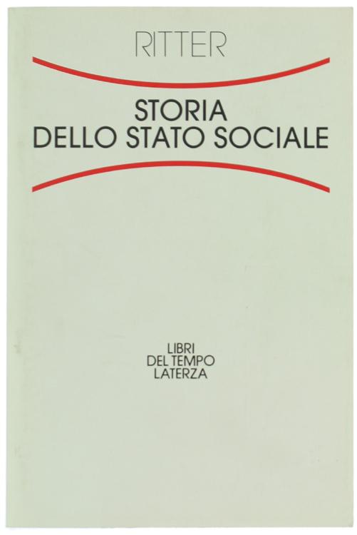 STORIA DELLO STATO SOCIALE. Con un capitolo finale di Lorenzo Gaeta e Antonio Viscomi.