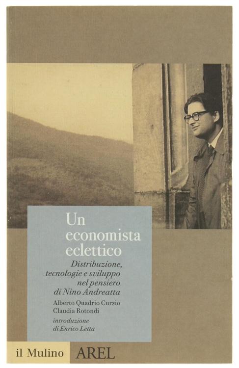 UN ECONOMISTA ECLETTICO. Distribuzione, tecnologie e sviluppo nel pensiero di Nino Andreatta.