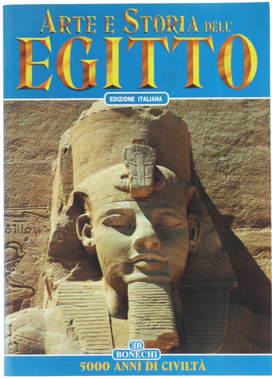 ARTE E STORIA DELL'EGITTO. 5000 anni di civiltà.
