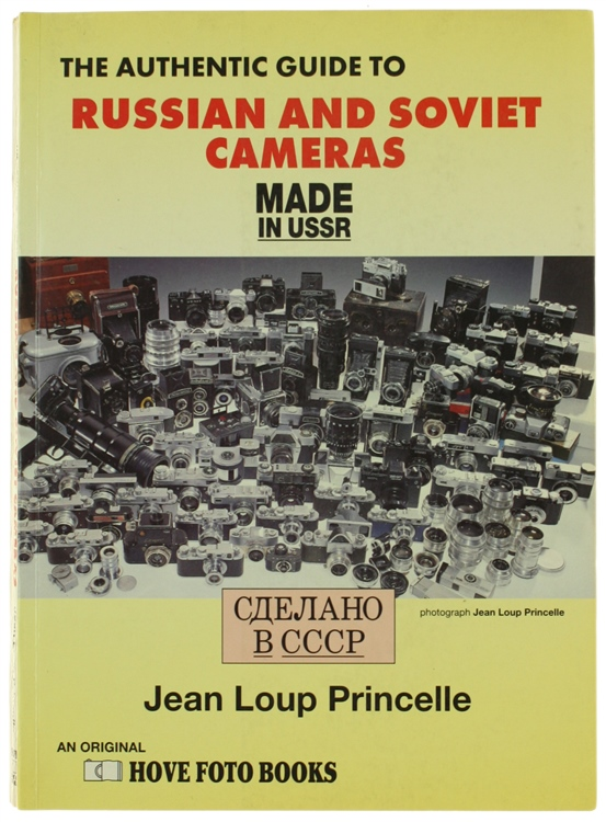 THE AUTHENTIC GUIDE TO RUSSIAN AND SOVIET CAMERAS: MADE IN USSR : 200 SOVIET CAMERAS.