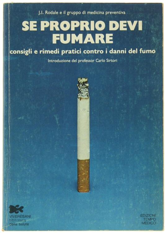 SE PROPRIO DEVI FUMARE. Consigli e rimedi pratici contro i danni del fumo.