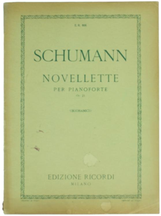 NOVELLETTE PER PIANOFORTE OP. 21. Edizione riveduta e diteggiata da Giuseppe Buonamici.