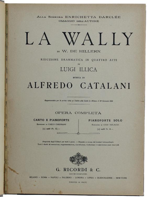 LA WALLY di W. De Hillern - Riduzione drammatica in quattro atti di Luigi Illica. Opera completa, riduzione per canto e pianoforte.
