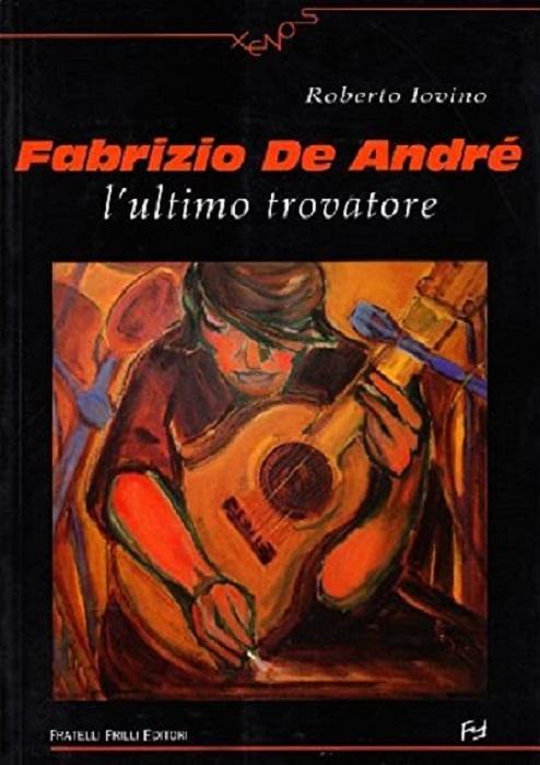 Fabrizio De André: l'ultimo trovatore.