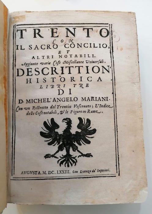 Trento con il sacro Concilio et altri notabili: aggiunte varie cose miscellanee vniuersali: descrittion' historica libri tre.