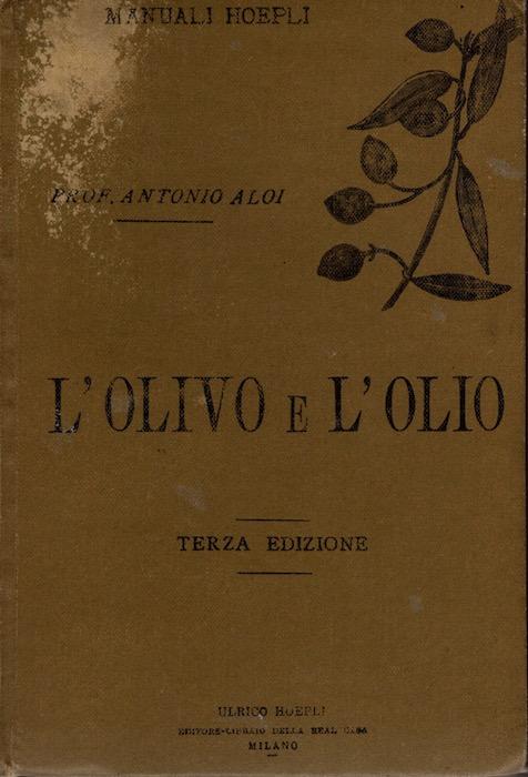 L'olivo e l'olio: coltivazione dell'olivo estrazione purificazione e conservazione dell'olio.