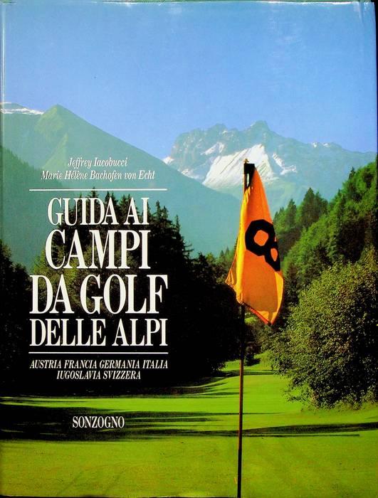 Guida ai campi da golf delle Alpi: Austria, Francia, Germania, Italia, Iugoslavia, Svizzera.