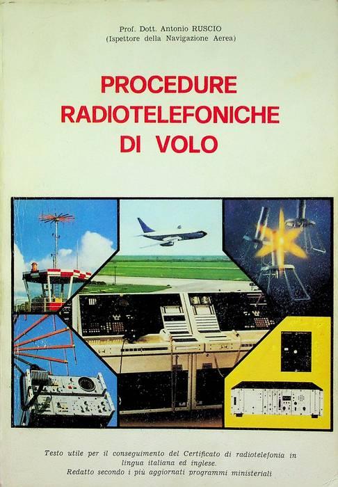 Procedure radiotelefoniche di volo: testo utile per il conseguimento del certificato di radiotelefonia in lingua italiana ed inglese: redatto secondo i più aggiornati programmi ministeriali.