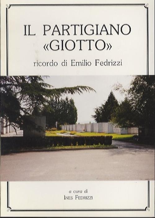 """Il partigiano """"Giotto"""": ricordo di Emilio Fedrizzi."""