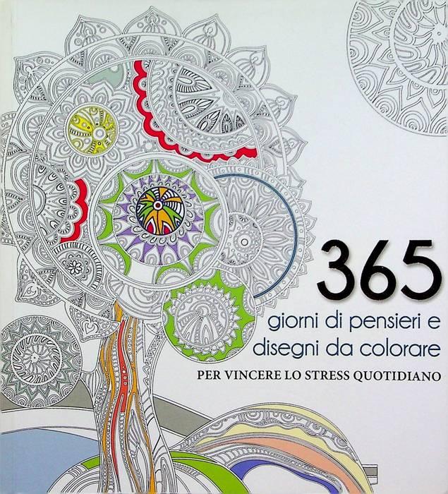 365 giorni di pensieri e disegni da colorare per vincere lo stress quotidiano.