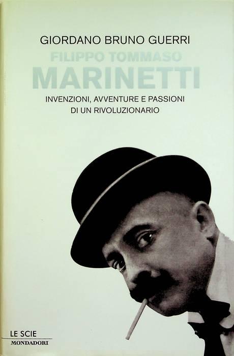 Filippo Tommaso Marinetti: invenzioni, avventure e passioni di un rivoluzionario.