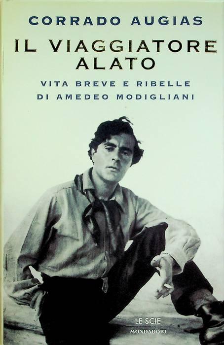 Il viaggiatore alato: vita breve e ribelle di Amedeo Modigliani.