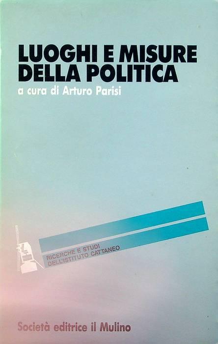 Luoghi e misure della politica: quattro esercizi di misurazione sulla politica locale.