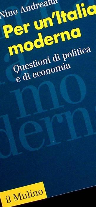 Per un'Italia moderna: questioni di politica e di economia.