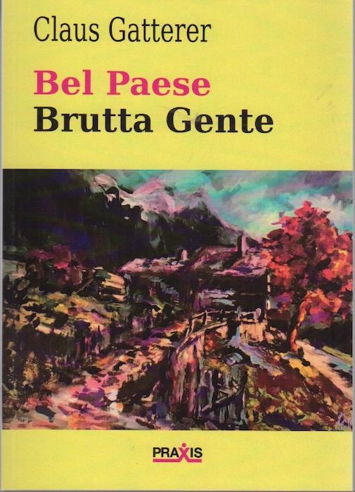 Bel paese brutta gente: romanzo autobiografico dentro le tensioni di una regione europea di confine.