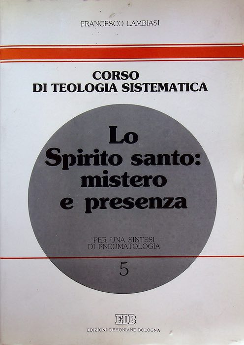5: Lo Spirito Santo: mistero e presenza: per una sintesi di pneumatologia.