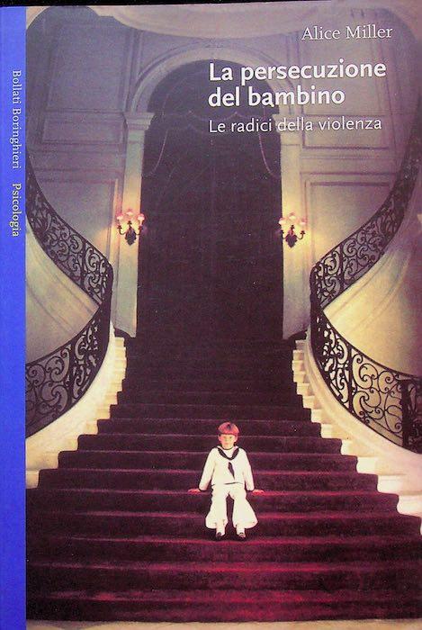 La persecuzione del bambino: le radici della violenza.