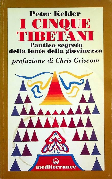 I cinque tibetani: l'antico segreto della fonte della giovinezza.