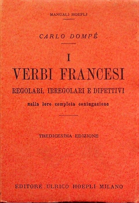 I verbi francesi regolari, irregolari e difettivi nella loro completa coniugazione.