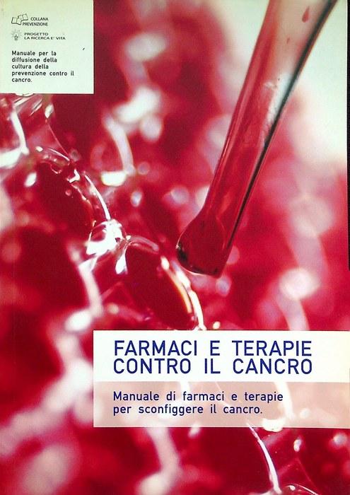 Farmaci e terapie contro il cancro: manuale di farmaci e terapie per sconfiggere il cancro.