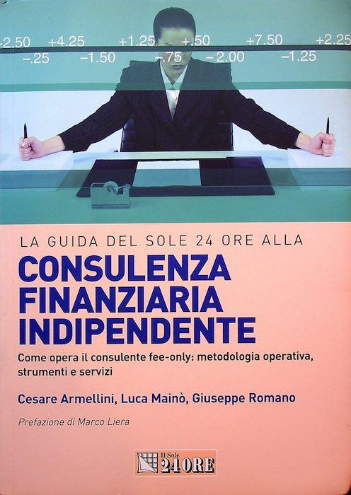 La guida del Sole 24 Ore alla consulenza finanziaria indipendente: come opera il consulente fee-only: metodologia operativa, strumenti e servizi.