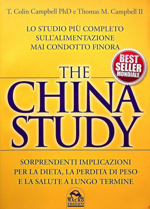 The China study: lo studio più completo sull'alimentazione mai condotto finora: sorprendenti implicazioni per la dieta, la perdita di peso e la salute a lungo termine.