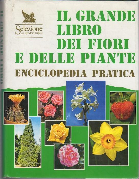 Il grande libro dei fiori e delle piante: enciclopedia pratica.
