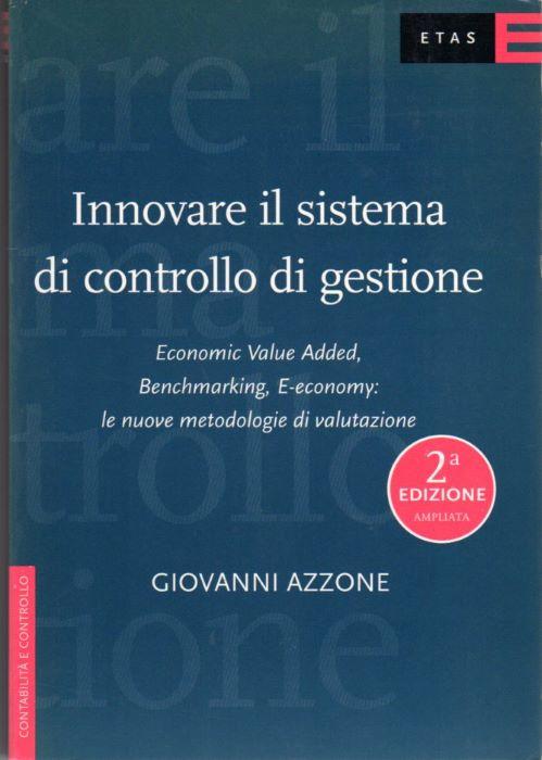 Innovare il sistema di controllo di gestione: Economic Value Added, Benchmarking, E-economy: le nuove metodologie di valutazione.