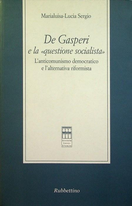 De Gasperi e la questione socialista: l'anticomunismo democratico e l'alternativa riformista.