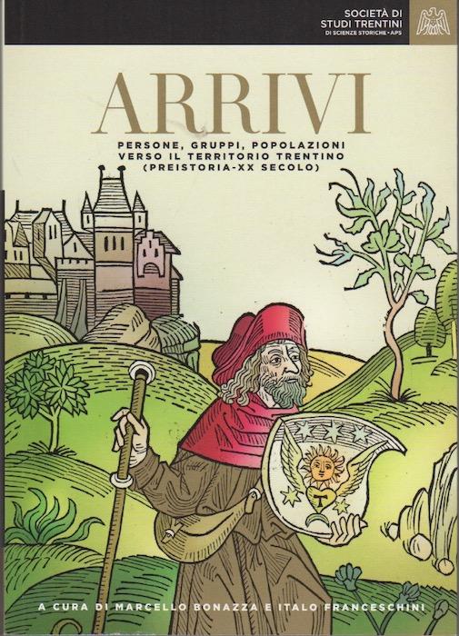 Arrivi: persone, gruppi, popolazioni verso il territorio trentino (preistoria - XX secolo).