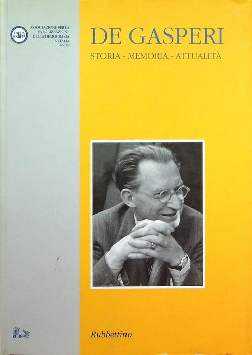 De Gasperi: storia, memoria, attualità.