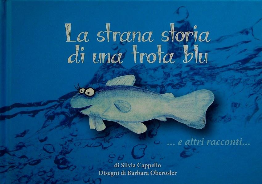La strana storia di una trota blu ... e altri racconti ...