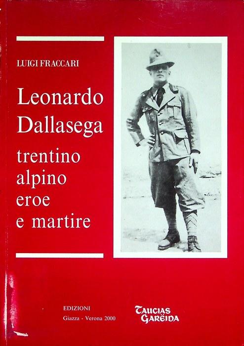 Leonardo Dallasega: trentino, alpino, eroe e martire.