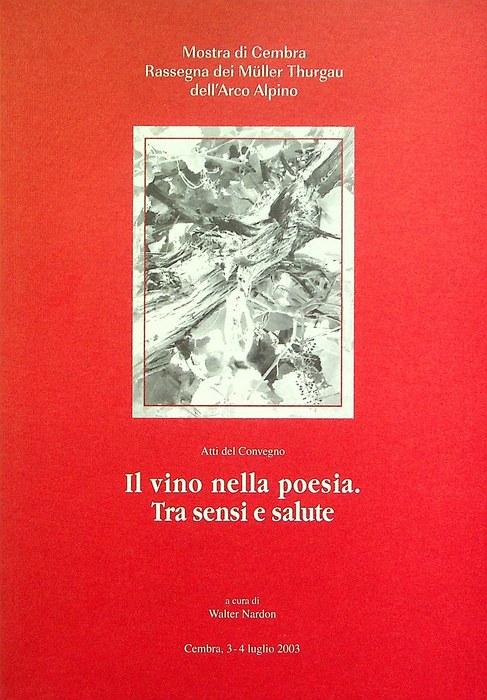 Il vino nella poesia: tra sensi e salute: atti del convegno: Cembra, 3-4 luglio 2003.