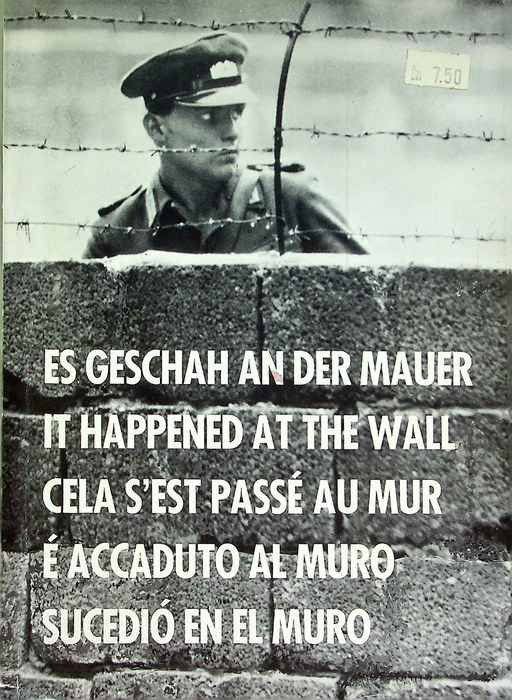 E' accaduto al muro: una documentazione fotografica della fascia di sbarramento intorno a Berlino-Ovest, i suoi sviluppi dal