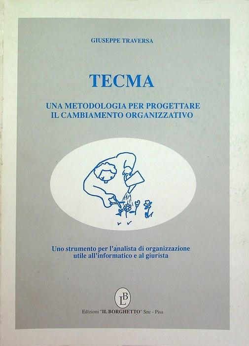 Tecma: una metodologia per progettare il cambiamento organizzativo: uno strumento per l'analista organizzativo utile all'informatico e al giurista.