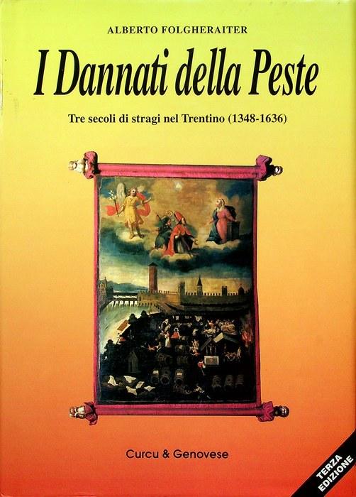 I Dannati della Peste: tre secoli di stragi nel Trentino (1348 - 1636).