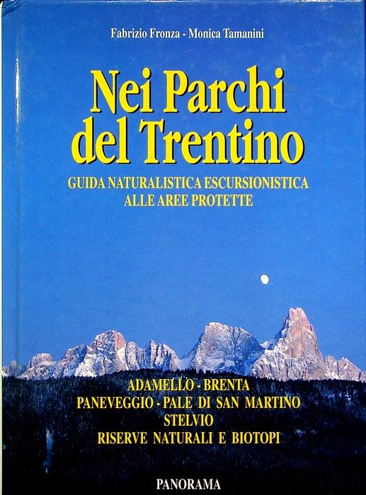 Nei parchi del Trentino: guida naturalistica escursionistica alla aree protette.