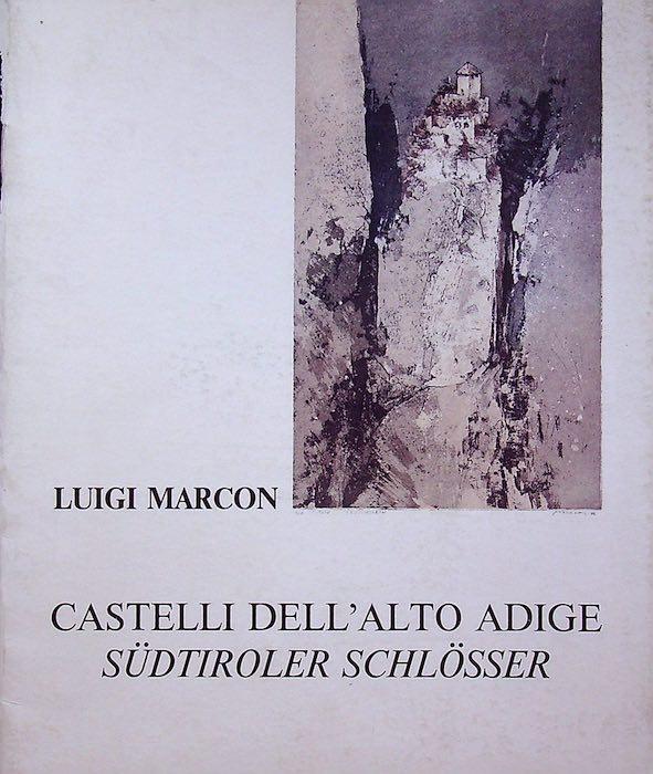 Luigi Marcon: castelli dell'Alto Adige - Sudtiroler Schlosser.
