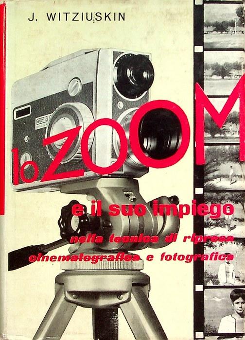 Lo zoom e il suo impiego nella tecnica di ripresa fotografica e cinematografica.
